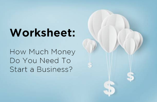 Worksheet: How Much Money Do You Need To Start a Business?